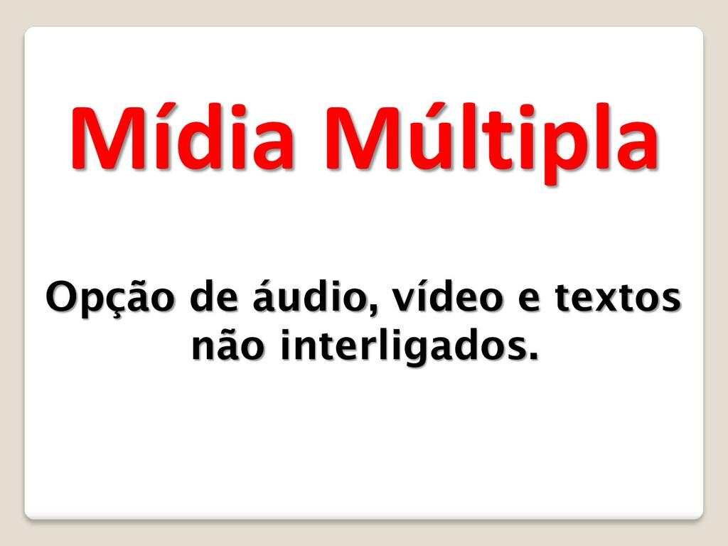 Mídia Múltipla Opção de áudio, vídeo e textos n...