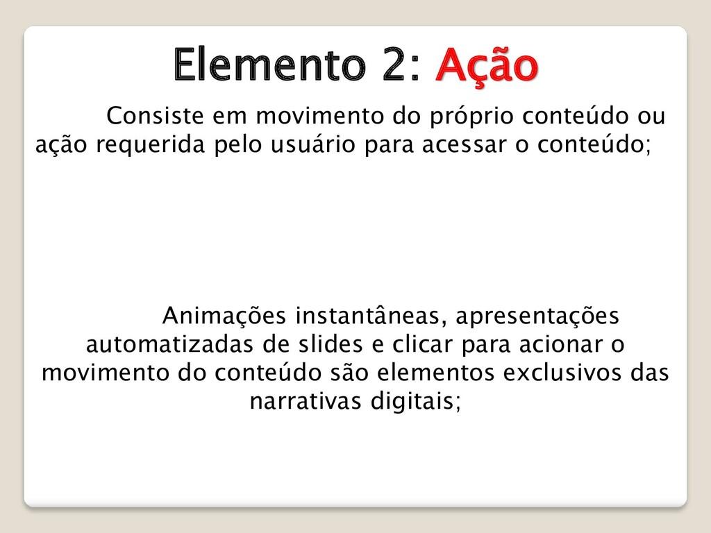 Elemento 2: Ação Consiste em movimento do própr...