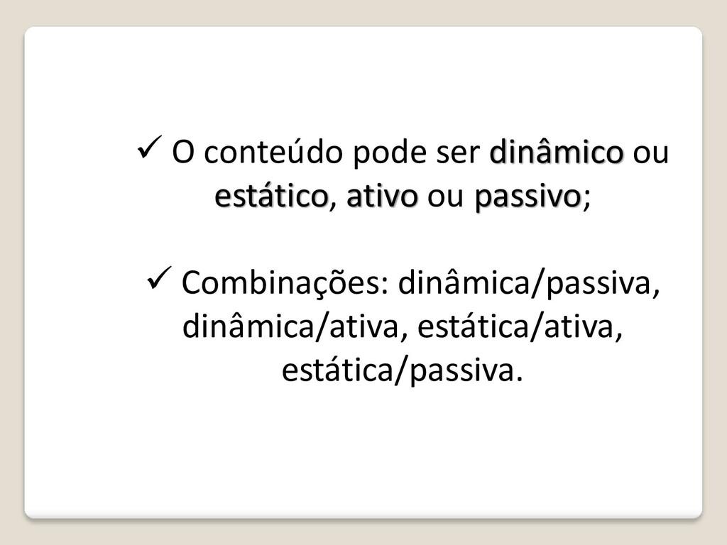 ✓ O conteúdo pode ser dinâmico ou estático, ati...