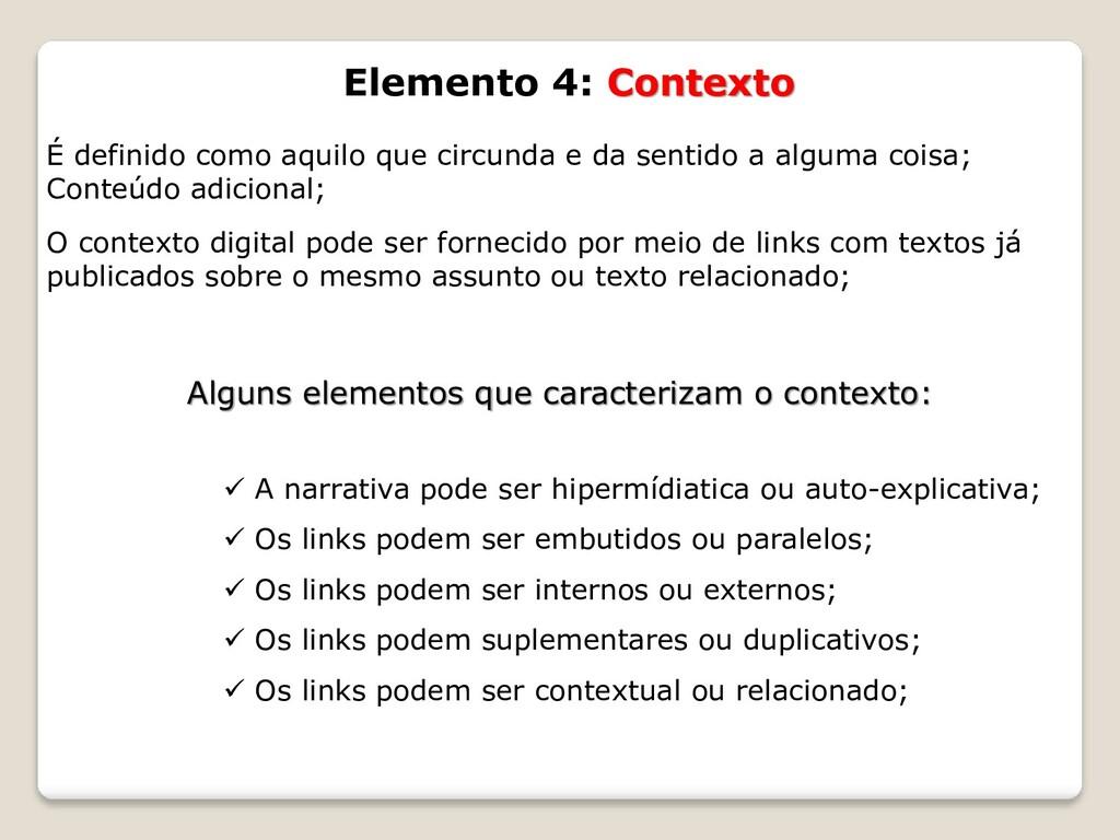 Elemento 4: Contexto É definido como aquilo que...