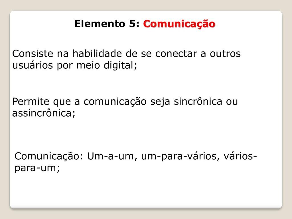 Elemento 5: Comunicação Consiste na habilidade ...