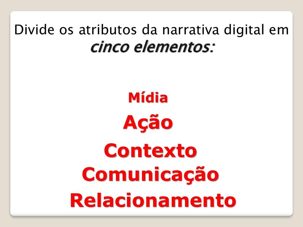 Divide os atributos da narrativa digital em cin...