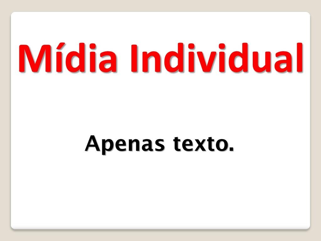 Mídia Individual Apenas texto.