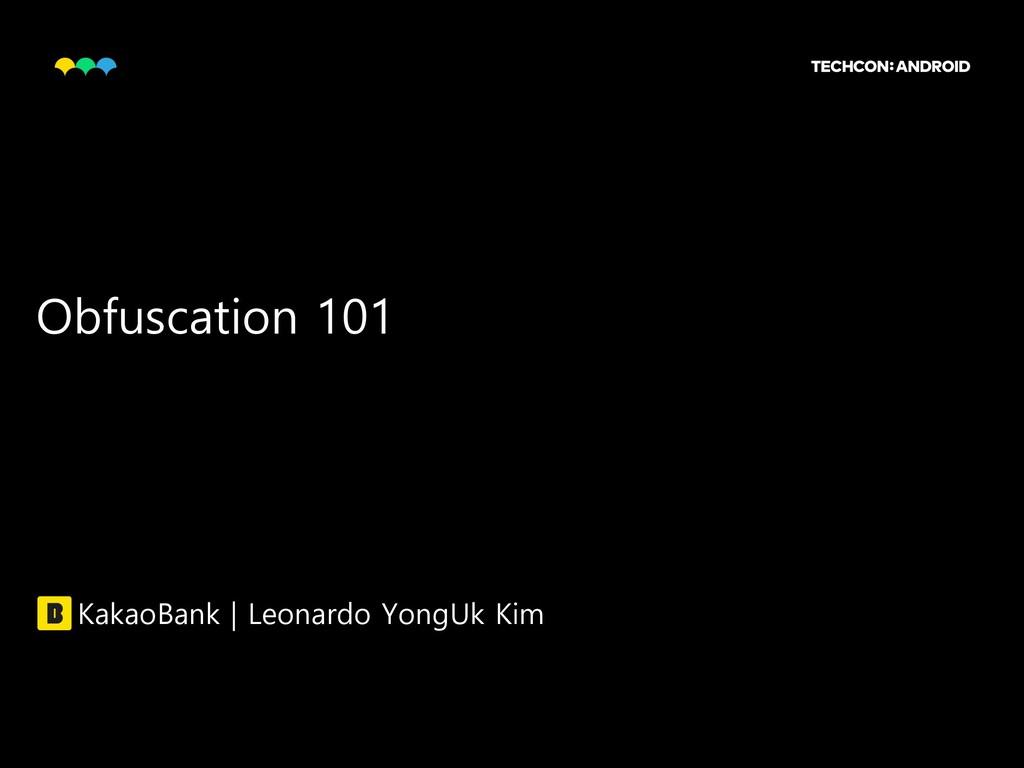 Obfuscation 101 KakaoBank | Leonardo YongUk Kim...