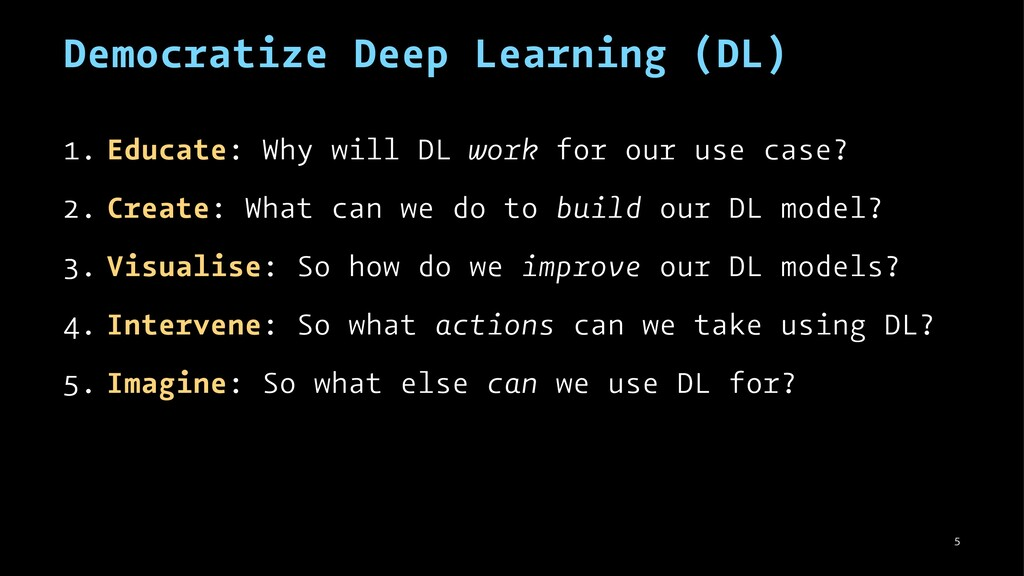 Democratize Deep Learning (DL) 1. Educate: Why ...