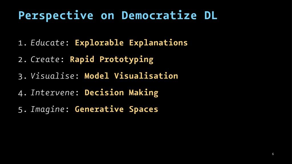 Perspective on Democratize DL 1. Educate: Explo...
