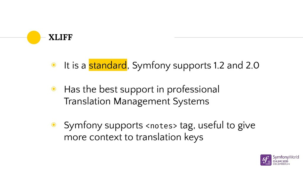 XLIFF ◉ It is a standard, Symfony supports 1.2 ...