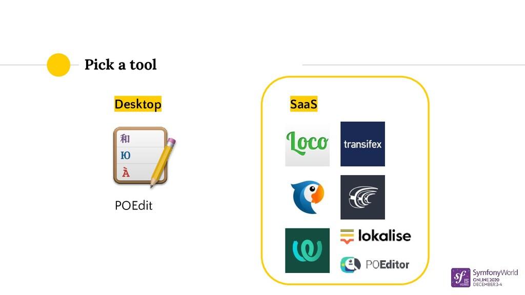 Pick a tool Desktop POEdit SaaS