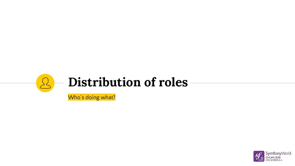 Distribution of roles Who's doing what?