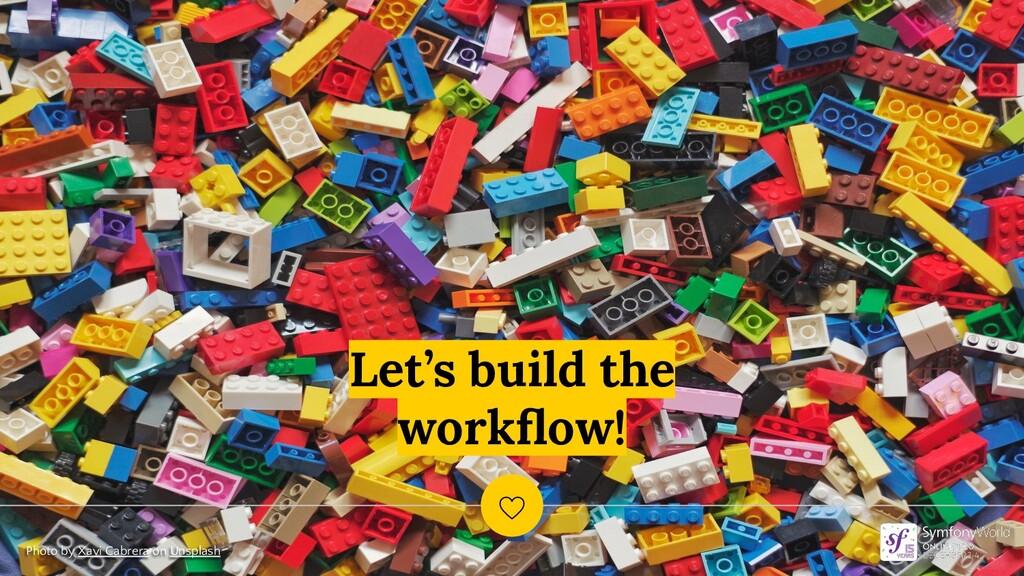Let's build the workflow! Photo by Xavi Cabrera ...