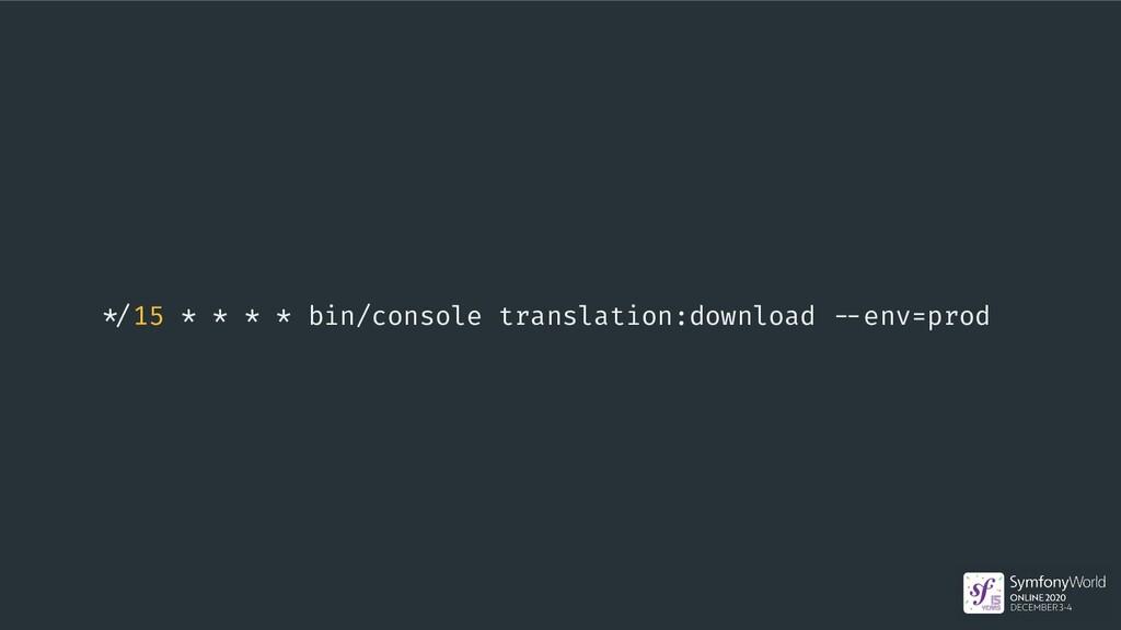 -/15 * * * * bin/console translation:download -...