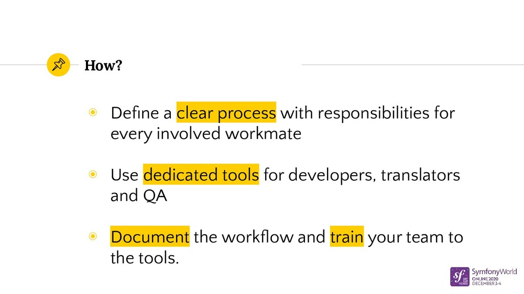 How? ◉ Define a clear process with responsibilit...