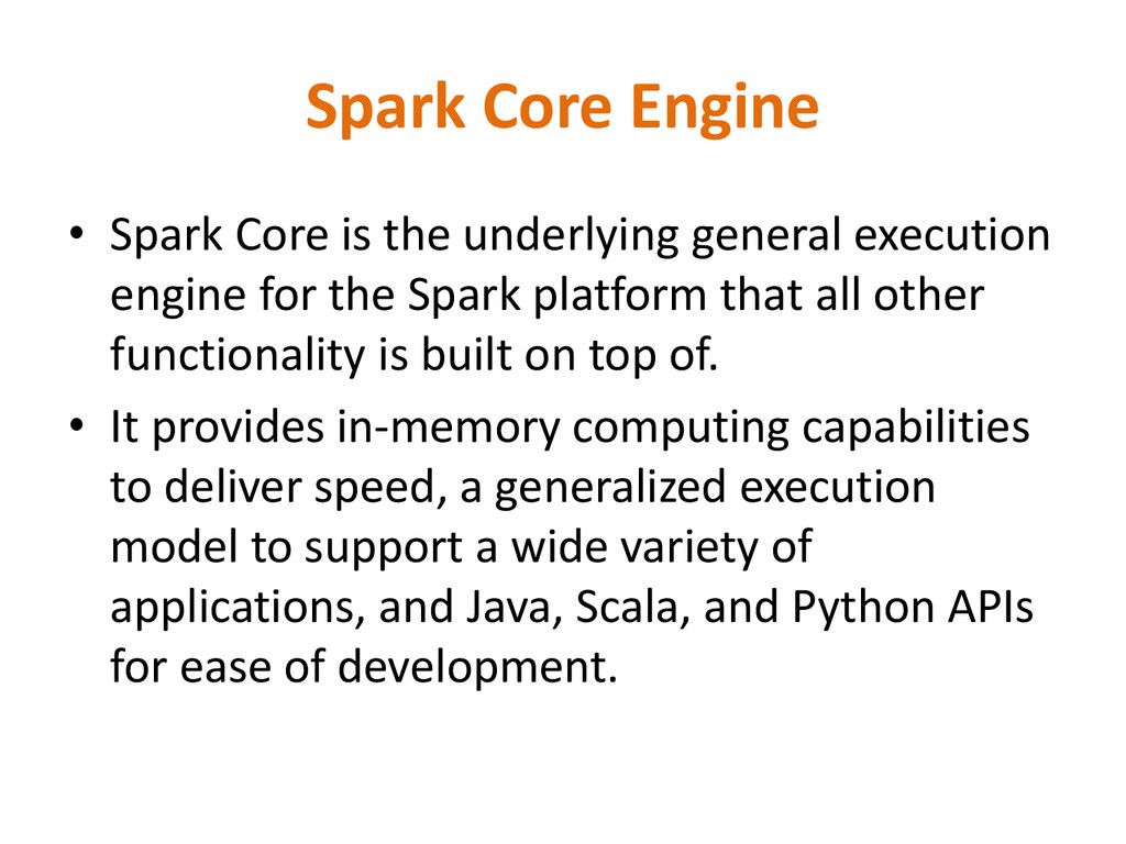 Spark Core Engine • Spark Core is the underlyin...