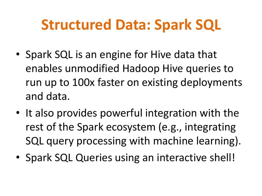 Structured Data: Spark SQL • Spark SQL is an en...