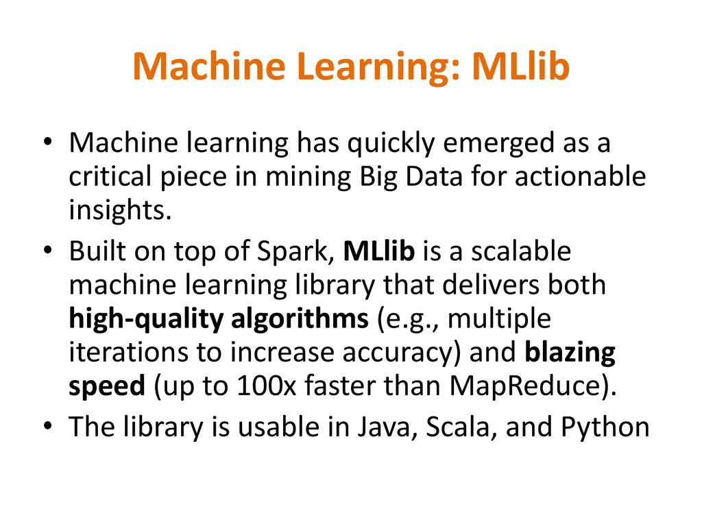 Machine Learning: MLlib • Machine learning has ...