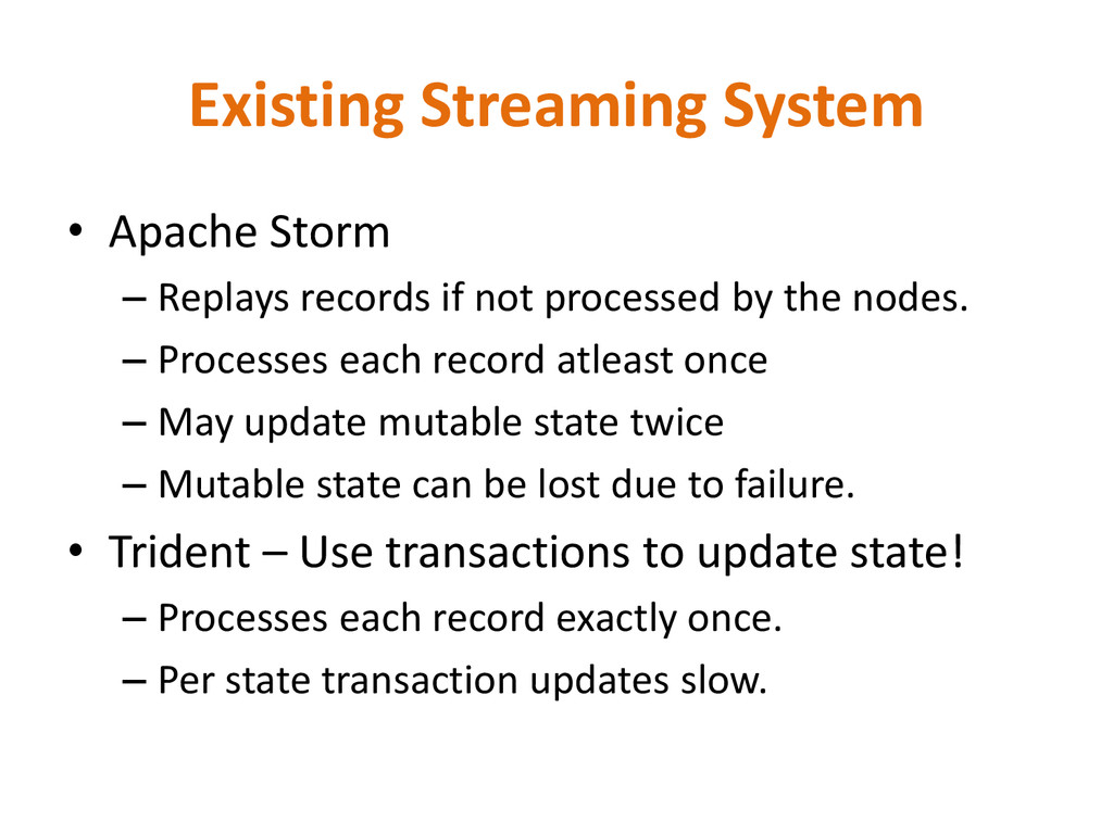 Existing Streaming System • Apache Storm – Repl...