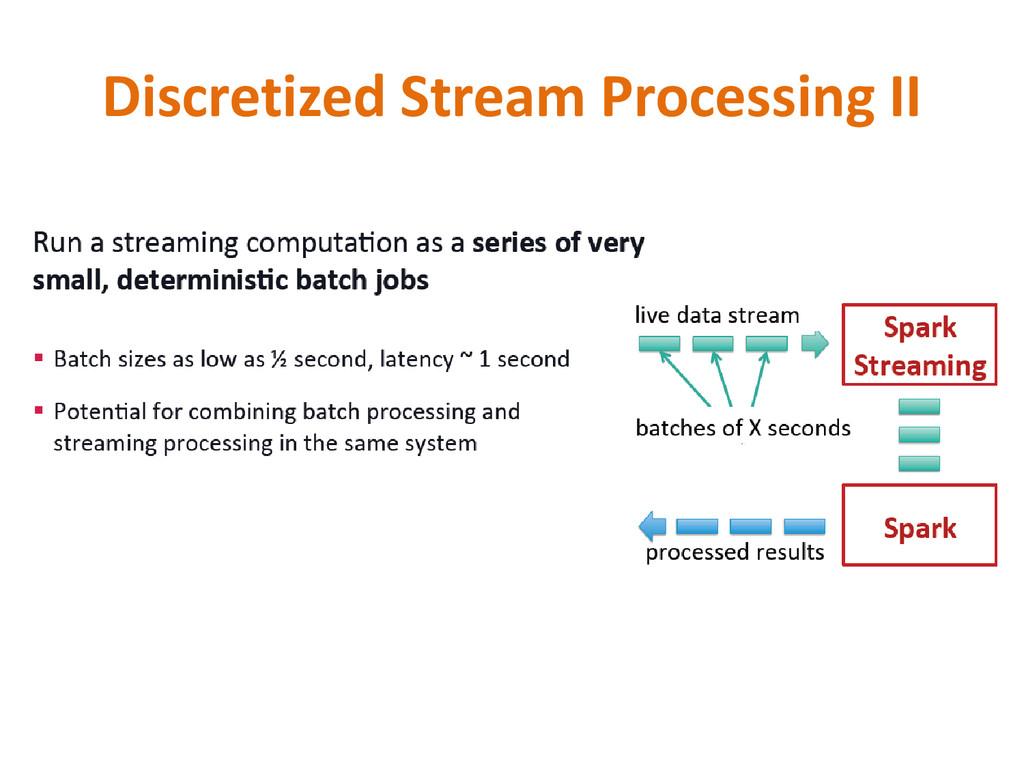 Discretized Stream Processing II