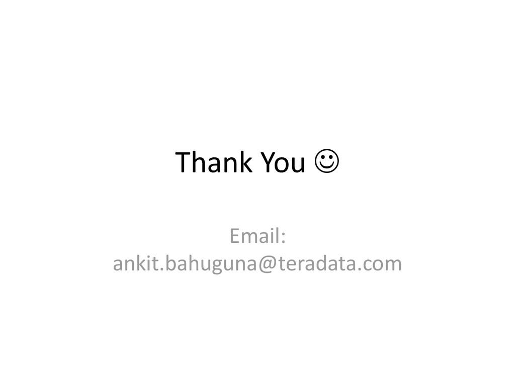 Thank You  Email: ankit.bahuguna@teradata.com