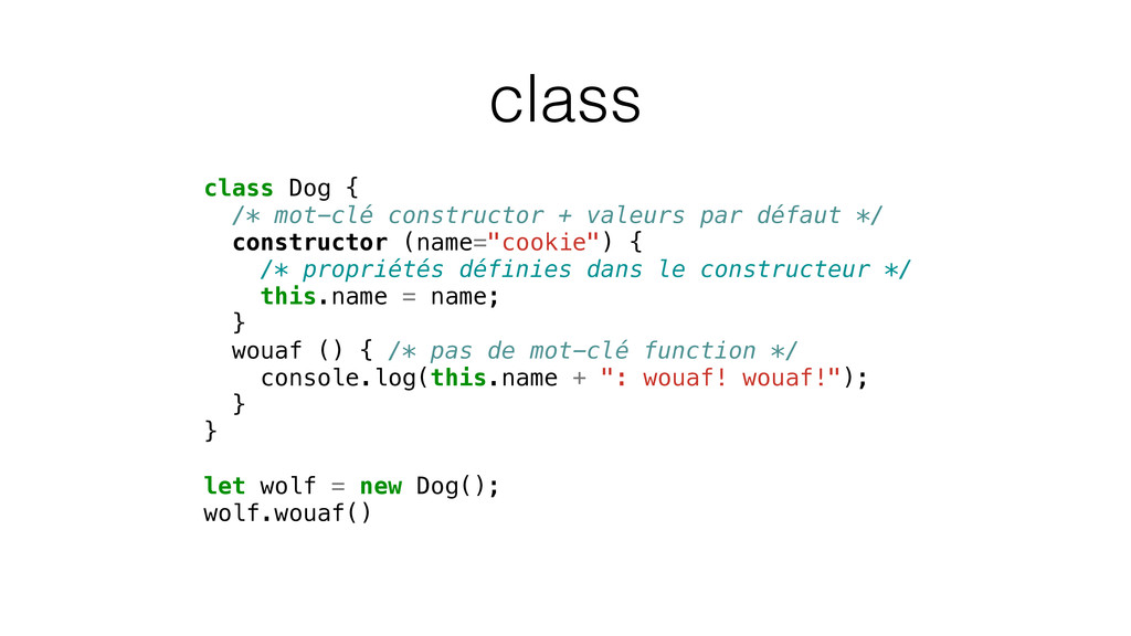 class class Dog { /* mot-clé constructor + vale...
