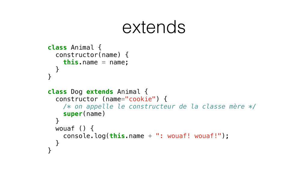 extends class Animal { constructor(name) { this...