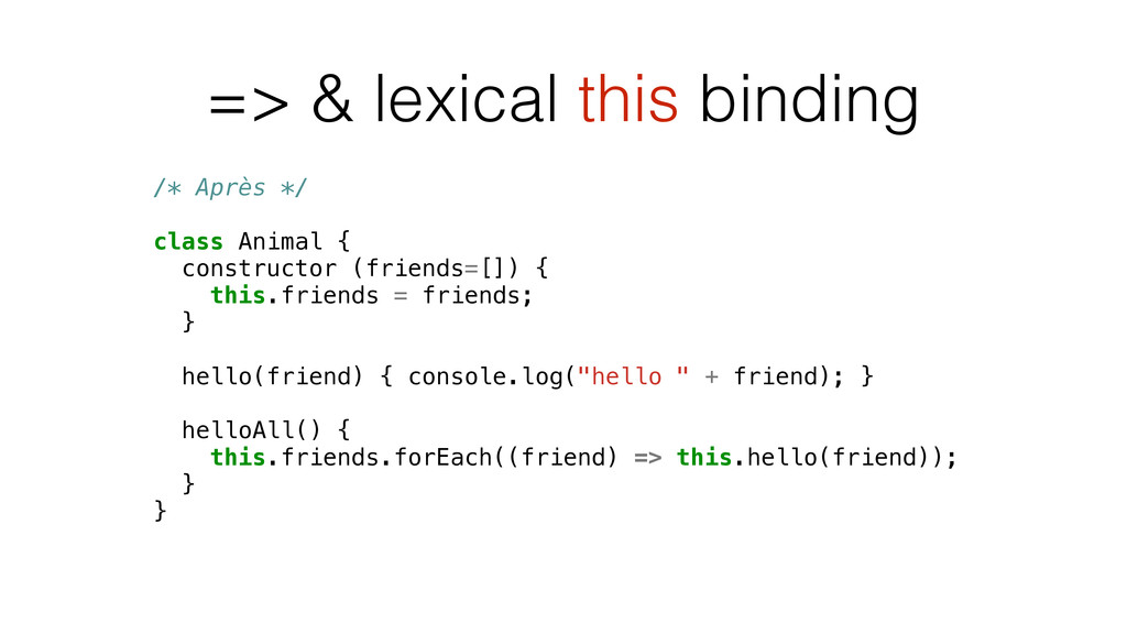 => & lexical this binding /* Après */ class Ani...
