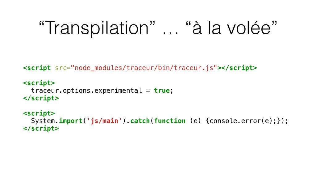 """""""Transpilation"""" … """"à la volée"""" <script src=""""nod..."""
