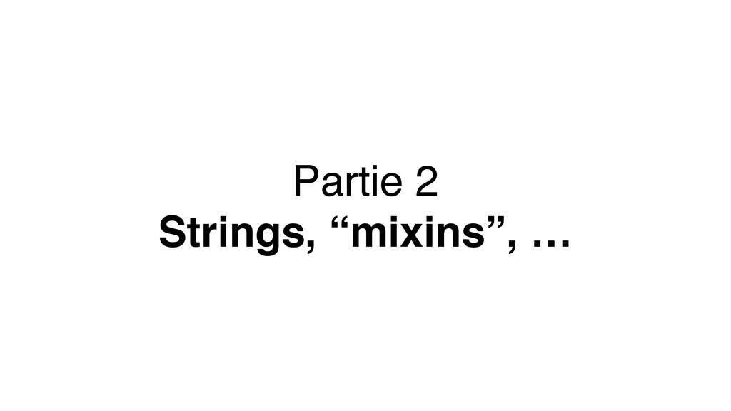 "Partie 2 Strings, ""mixins"", …"