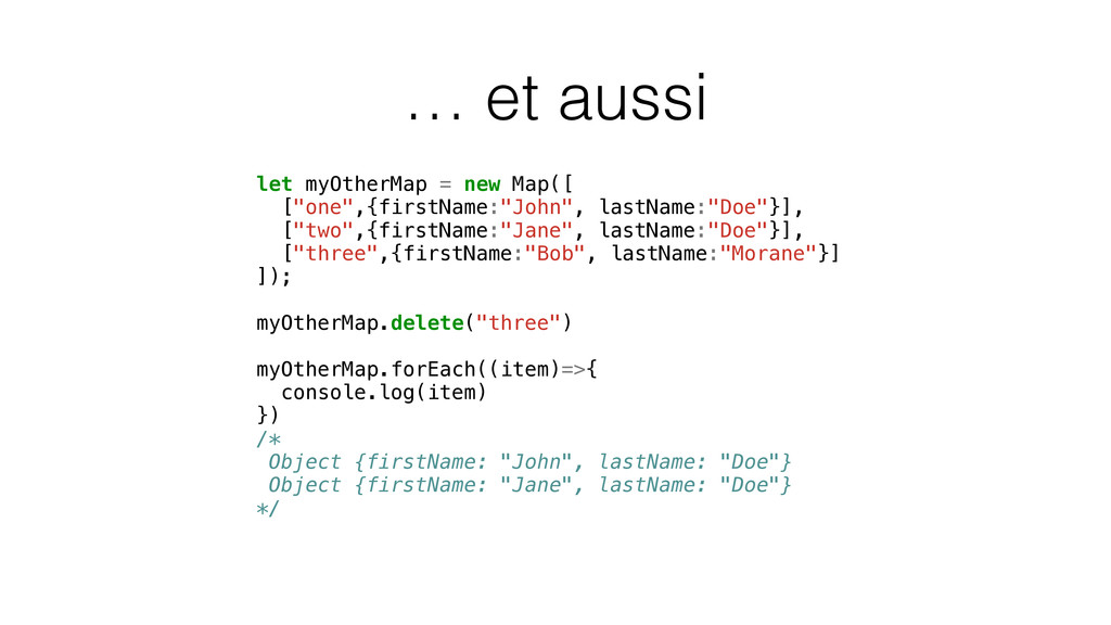 """… et aussi let myOtherMap = new Map([ [""""one"""",{f..."""