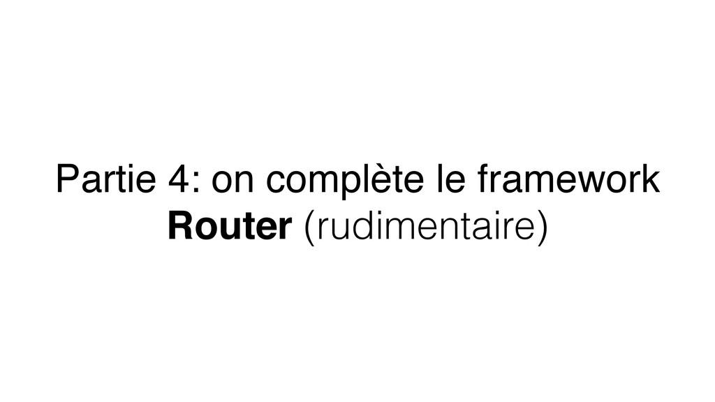 Partie 4: on complète le framework Router (rudi...