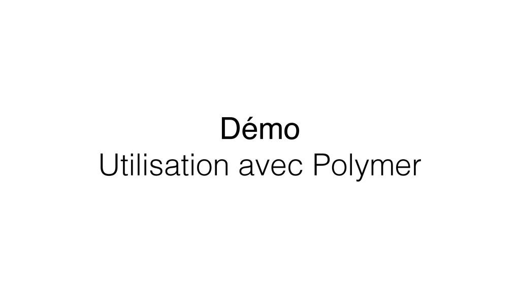 Démo Utilisation avec Polymer