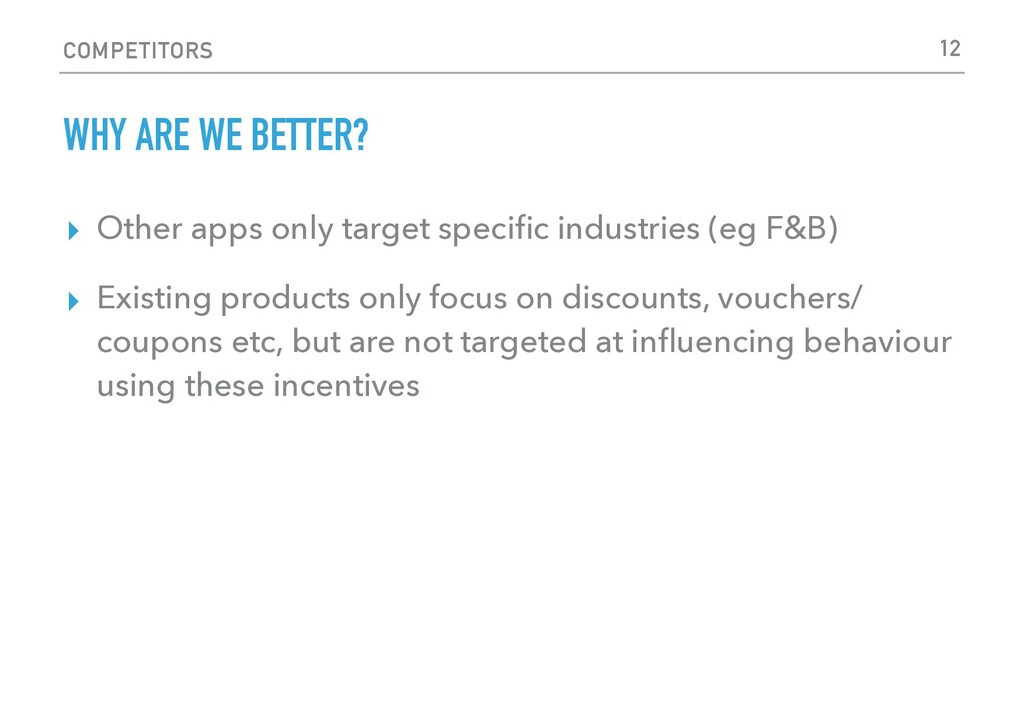 COMPETITORS WHY ARE WE BETTER? ▸ Other apps onl...