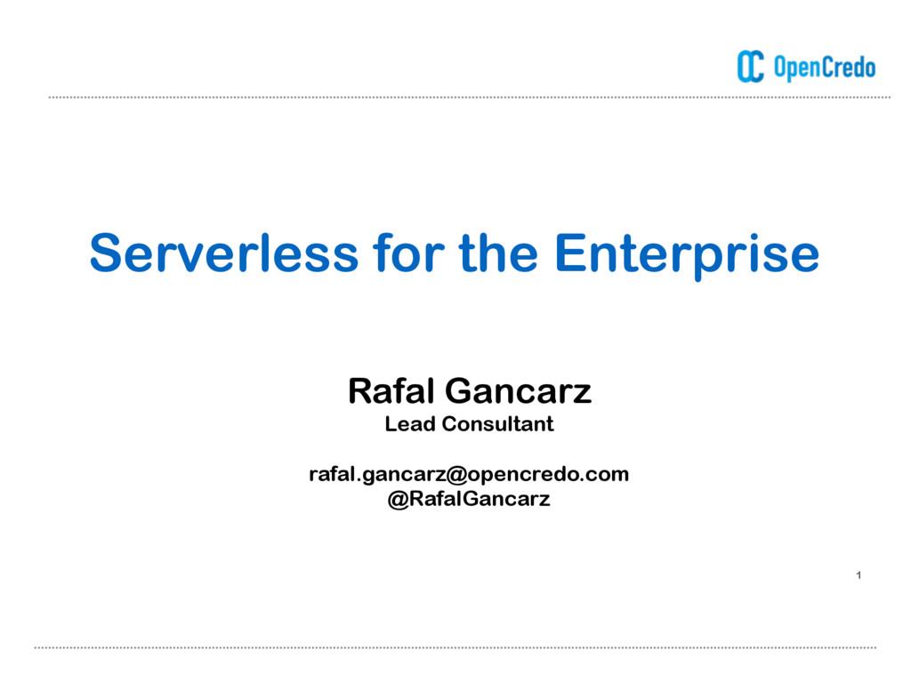 1 Serverless for the Enterprise Rafal Gancarz L...