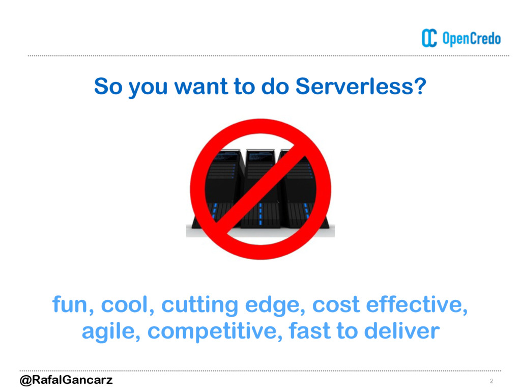 2 So you want to do Serverless? fun, cool, cutt...