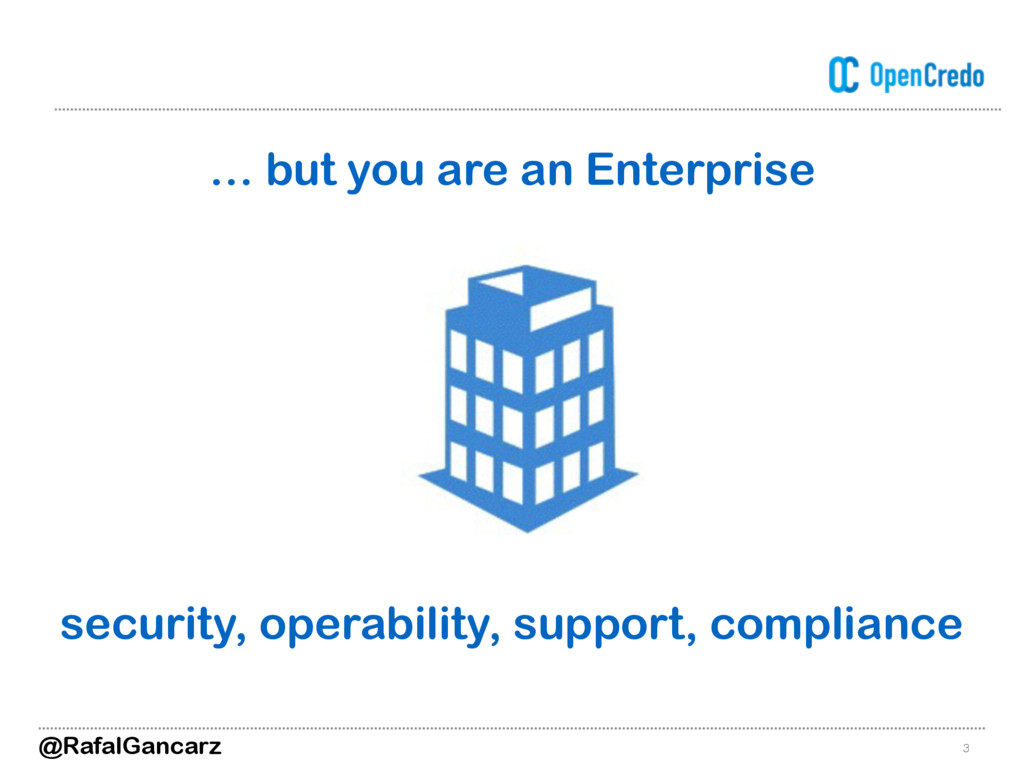 3 … but you are an Enterprise security, operabi...