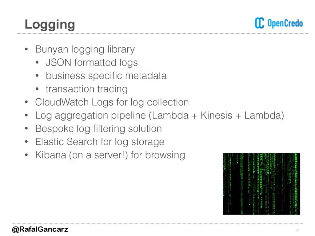 • Bunyan logging library • JSON formatted logs ...