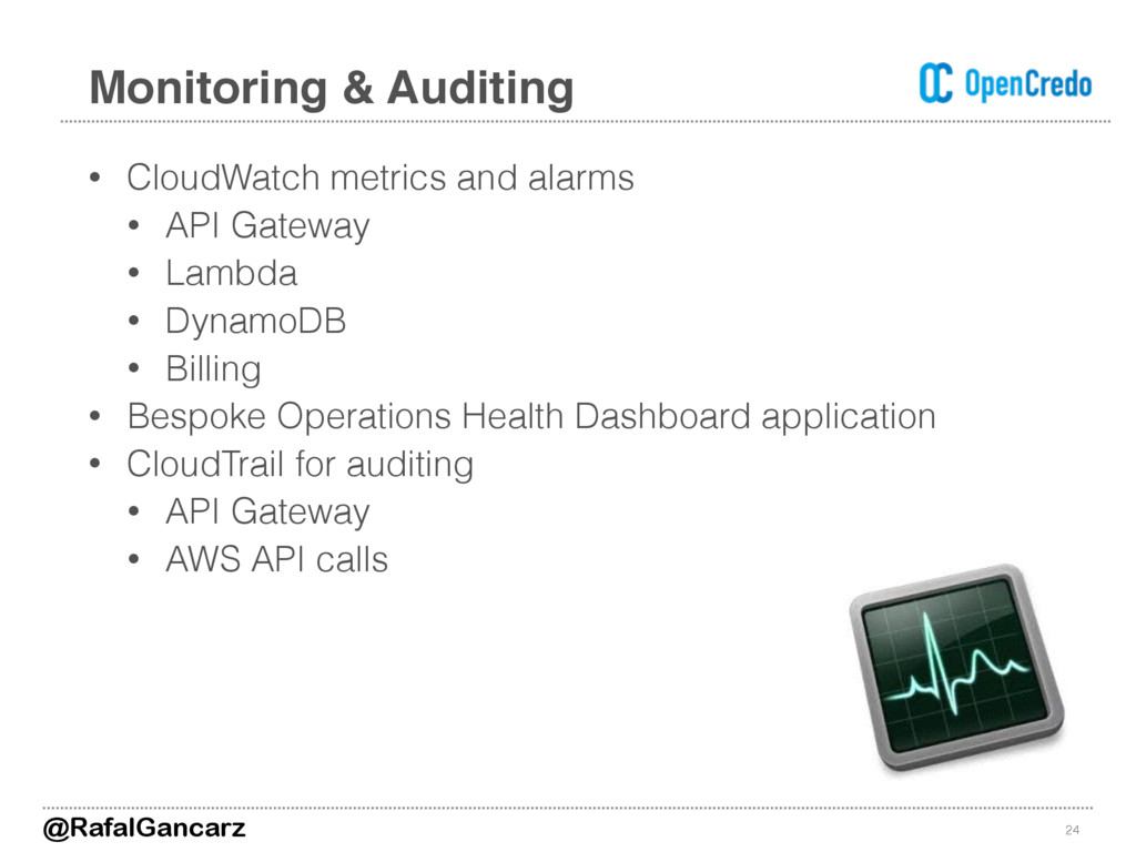 • CloudWatch metrics and alarms • API Gateway •...