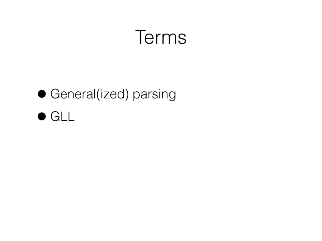 Terms •General(ized) parsing •GLL