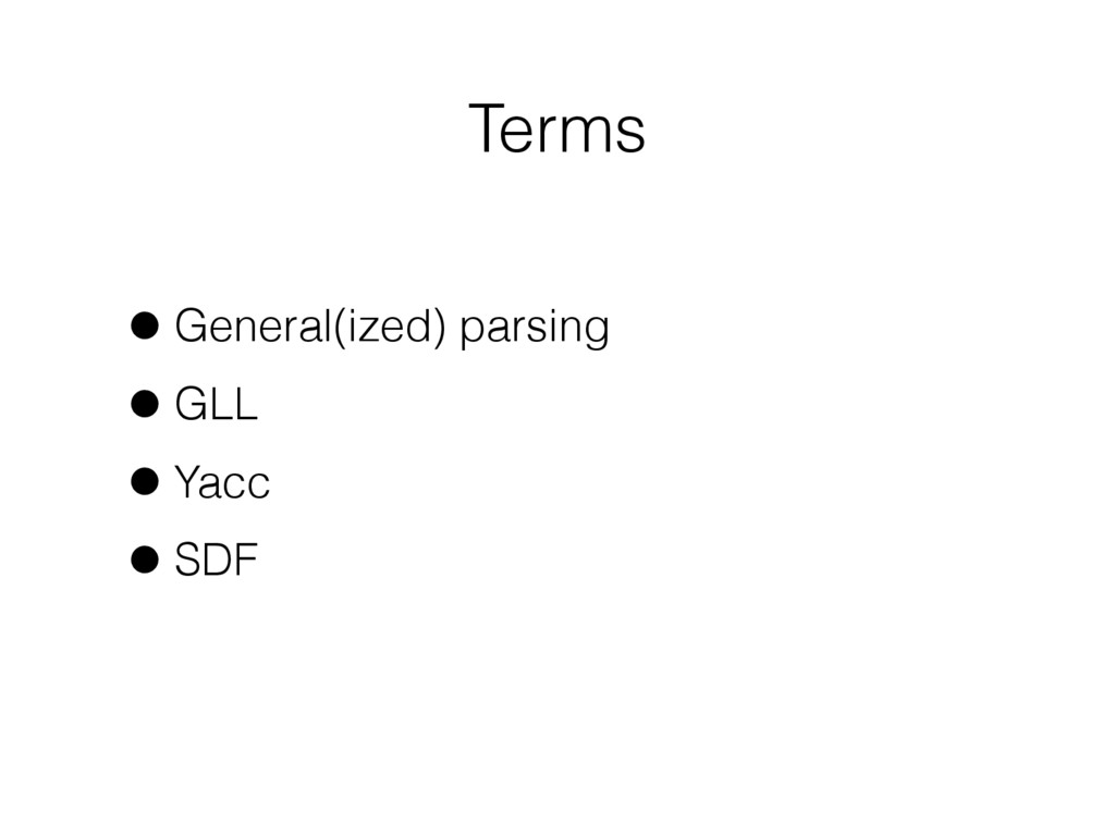 Terms •General(ized) parsing •GLL •Yacc •SDF