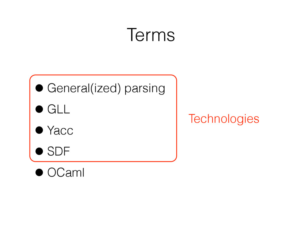 Terms Technologies •General(ized) parsing •GLL ...