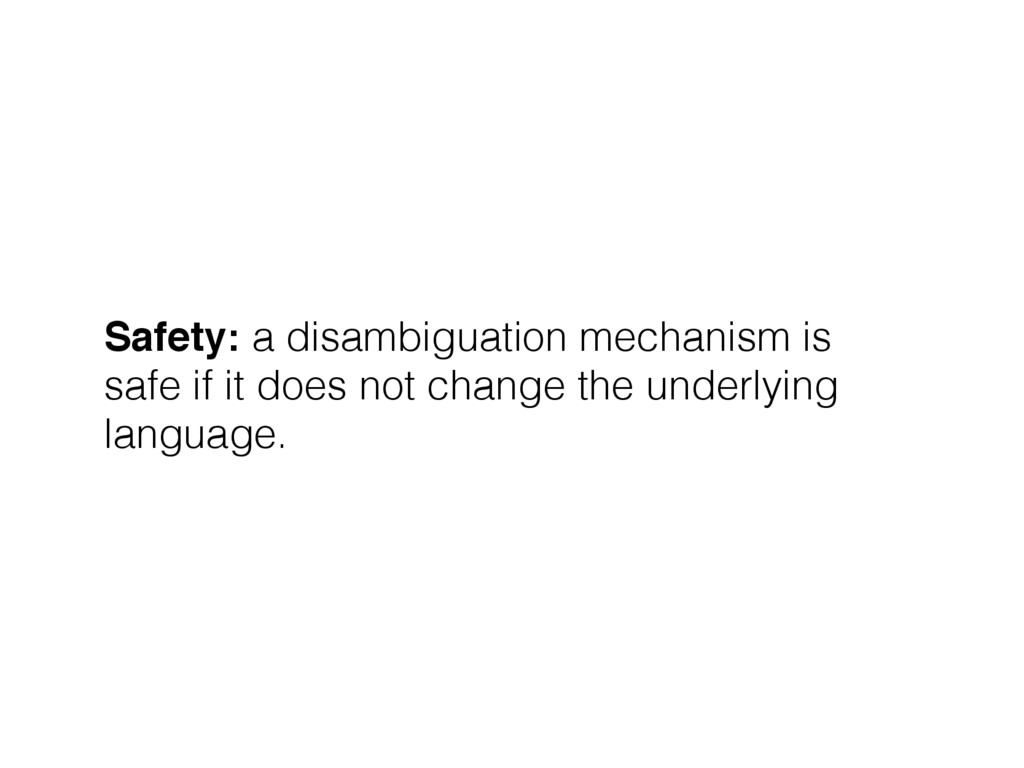 Safety: a disambiguation mechanism is safe if i...