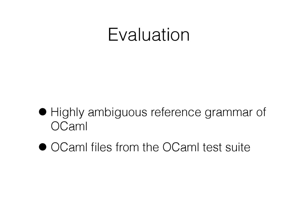 Evaluation •Highly ambiguous reference grammar ...
