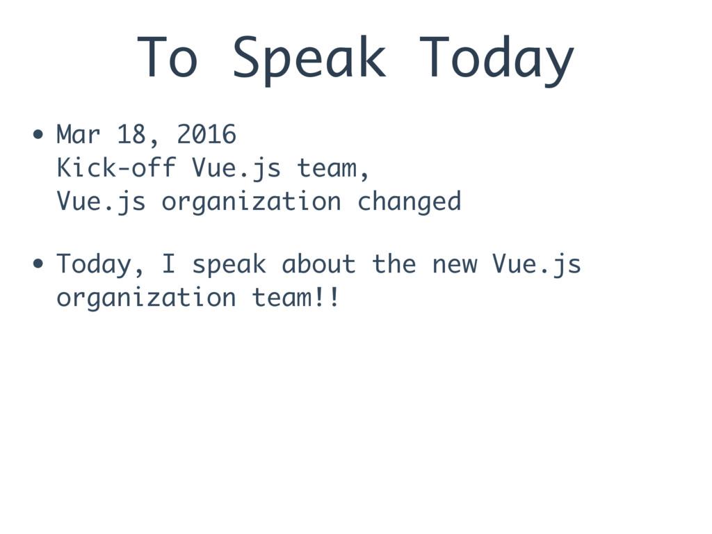 To Speak Today • Mar 18, 2016 Kick-off Vue.js ...