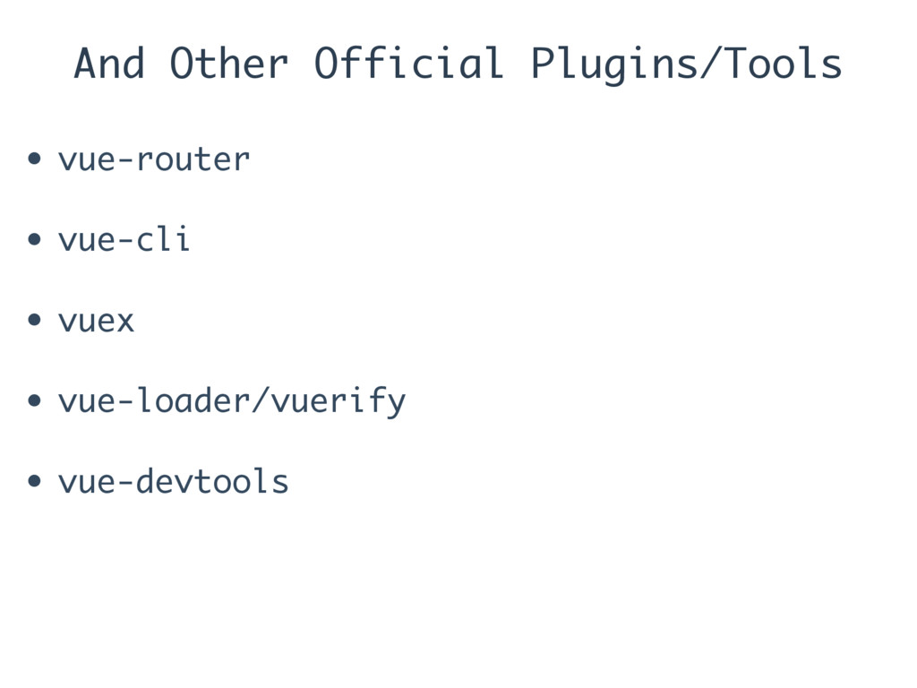 And Other Official Plugins/Tools • vue-router •...