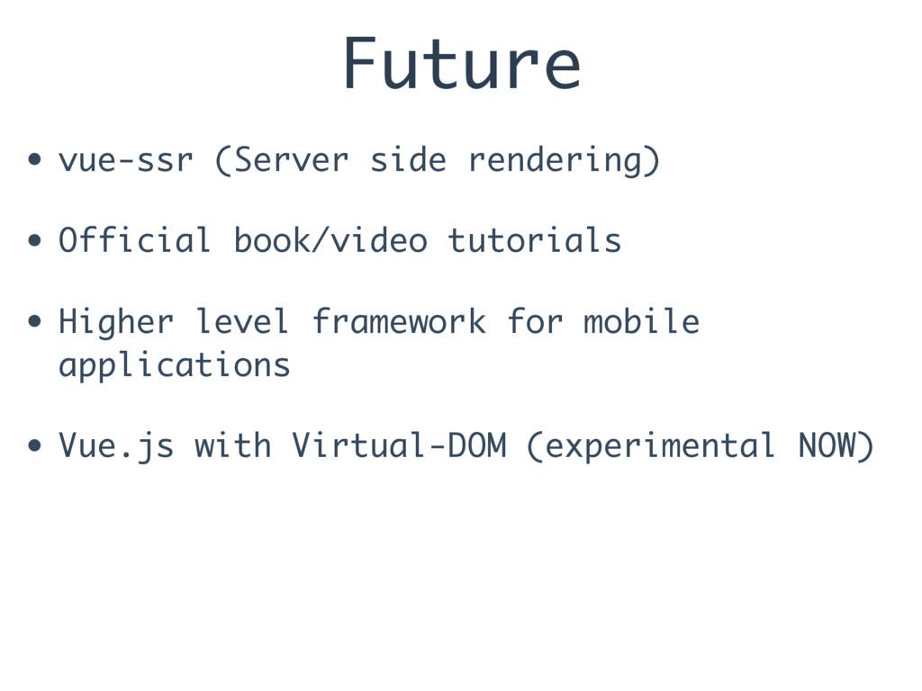 Future • vue-ssr (Server side rendering) • Offi...