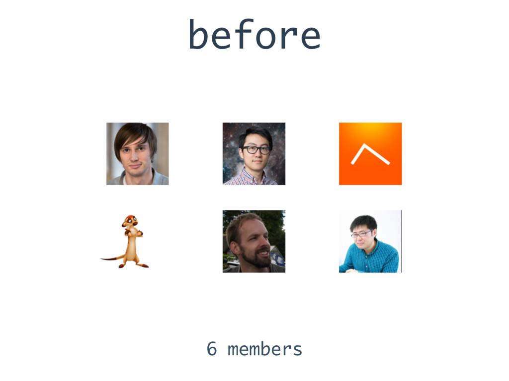 before 6 members