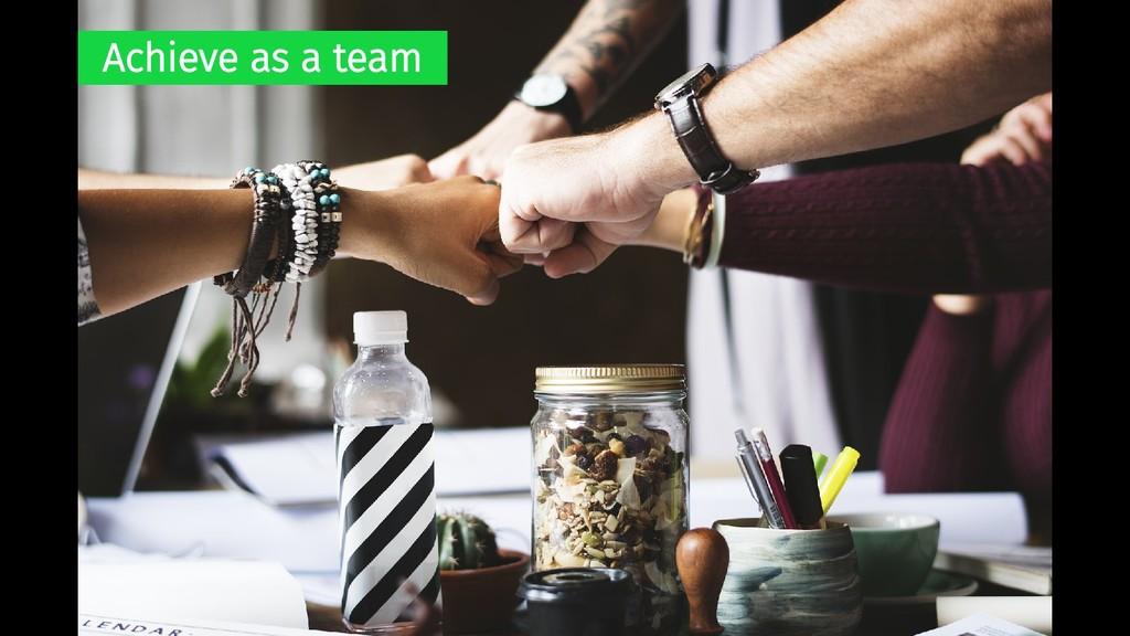 Achieve as a team