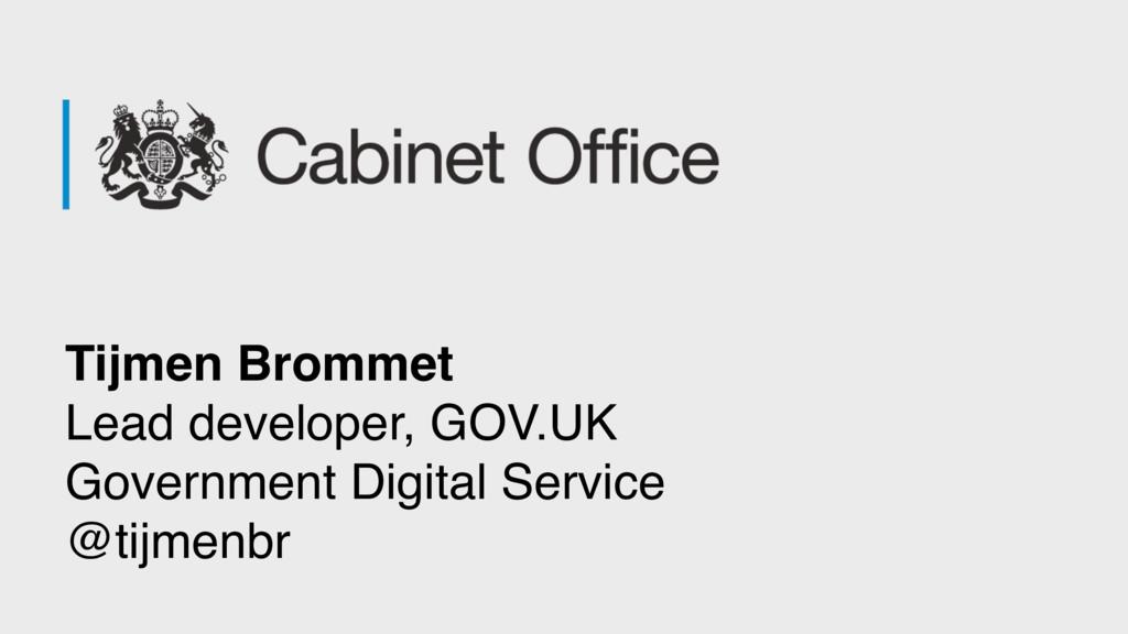 Tijmen Brommet Lead developer, GOV.UK Governme...