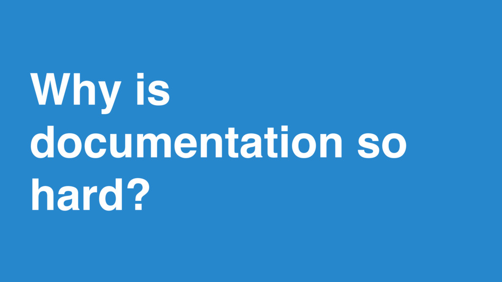 11 Why is documentation so hard?