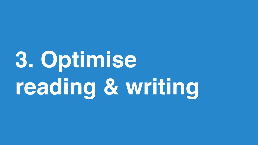 29 3. Optimise  reading & writing
