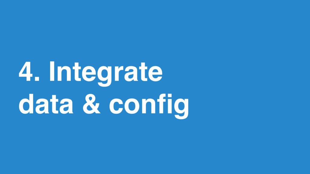 35 4. Integrate  data & config